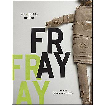Fray - Art and Textile Politics - 1970s-1990s by Julia Bryan-Wilson -