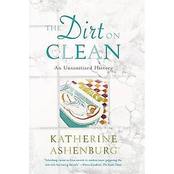The Dirt on Clean - An Unsanitized History by Katherine Ashenburg - 97