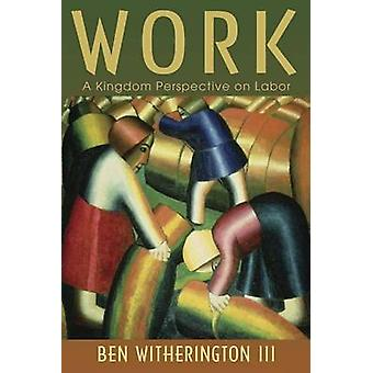 Work - A Kingdom Perspective on Labor by Ben Witherington - 9780802865