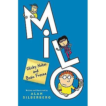Milo - Sticky Notes and Brain Freeze by Alan Silberberg - Alan Silberb