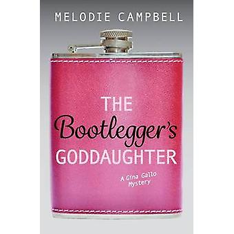 The Bootlegger's Goddaughter - A Gina Gallo Mystery by Melodie Campbel