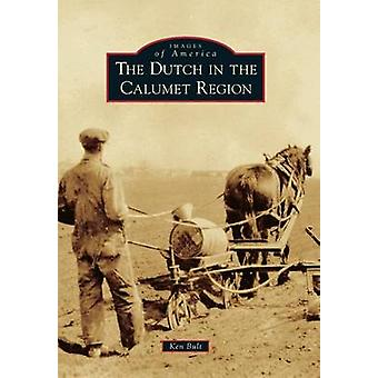 The Dutch in the Calumet Region by Ken Bult - 9781467113786 Book