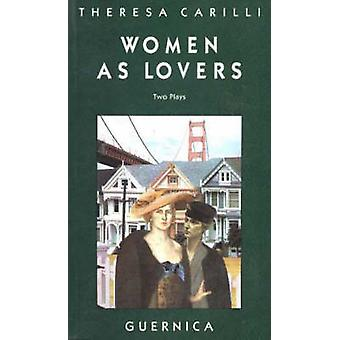 Women as Lovers - Two Plays by Theresa Carilli - Theresa Carilli - 978