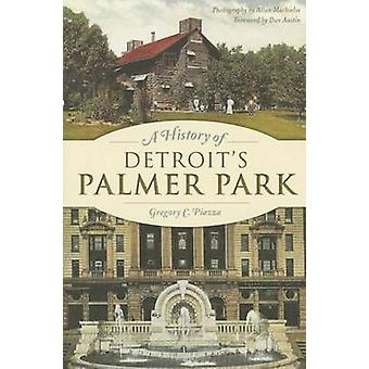 A History of Detroit's Palmer Park by Gregory C Piazza - Allan Machie