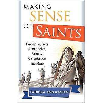 Making Sense of Saints by Patricia Ann Kasten - 9781612787428 Book