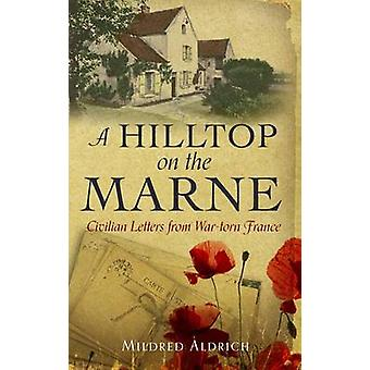 A Hilltop on the Marne by Mildred Aldrich - 9781843915010 Book