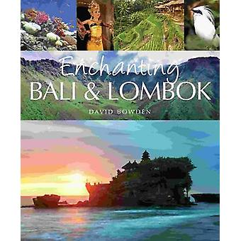 Enchanting Bali & Lombok by David Bowden - 9781906780937 Book