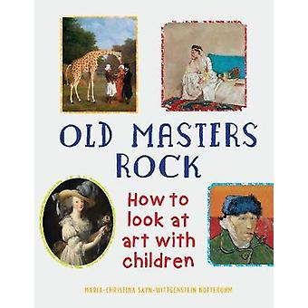 Old Masters Rock - How to Look at Art with Children by Maria-Christina