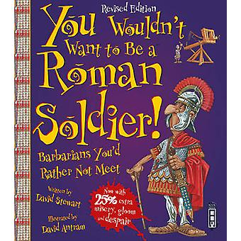 You Wouldn't Want to be A Roman Soldier (Extended Ed) by David Stewar