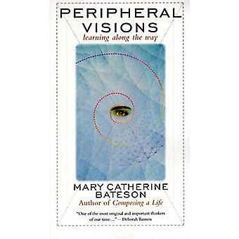 Peripheral Visions - Learning along the Way by Mary Catherine Bateson