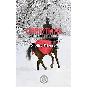 Christmas at Saddle Creek - The Saddle Creek Series by Shelley Peterso