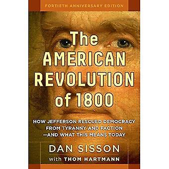 Den amerikanska revolutionen på 1800: hur Jefferson räddade demokrati från tyranni och fraktion- och vad det innebär...