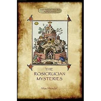 The Rosicrucian Mysteries Gnosticism and the Western Mystery Tradition Aziloth Books by Heindel & Max