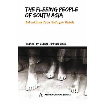 The Fleeing People of South Asia Selections from Refugee Watch by Basu & Sibaji Pratim