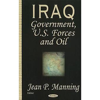 Iraq - Government - US Forces and Oil by Jean P. Manning - 97815945467