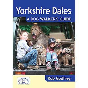 Yorkshire Dales A Dog Walkers Guide by Rob Godfrey