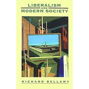 Liberalism and Modern Society - An Historical Argument by Richard Bell