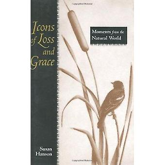 Icons of Loss and Grace - Moments from the Natural World by Susan Hans