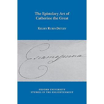 Epistolary Art of Catherine the Great by Kelsey RubinDetlev