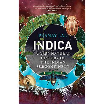 Indica A Deep Natural History of the Indian Subcontinent von Pranay Lal