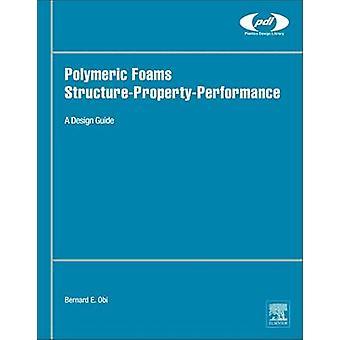 Polymeric Foams StructurePropertyPerformance A Design Guide by Obi & Bernard