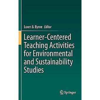LearnerCentered Teaching Activities for Environmental and Sustainability Studies by Byrne & Loren B.
