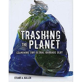 Trashing the Planet - Examining Our Global Garbage Glut by Stuart A Ka
