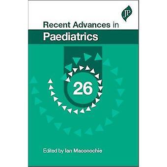 Recent Advances in Paediatrics - Vol. 26 by Ian Maconochie - 978190781