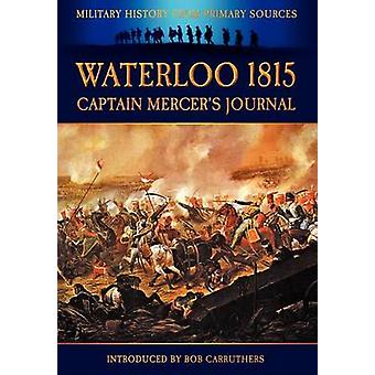 Waterloo 1815  Captain Mercers Journal by Fichett & W. H.