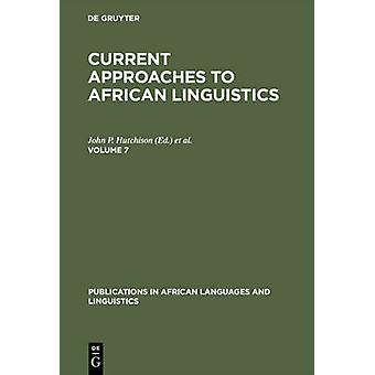 Current Approaches to African Linguistics. Vol 7 by Hutchison & John P.
