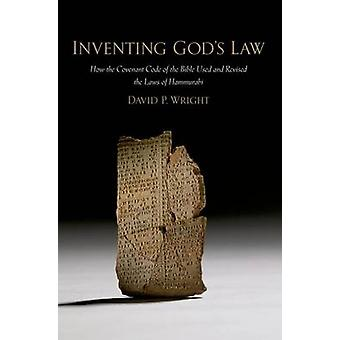 Inventing Gods Law How the Covenant Code of the Bible Used and Revised the Laws of Hammurabi by Wright & David P.