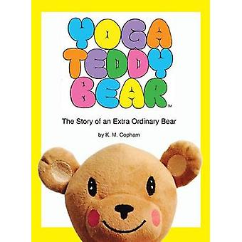 Yoga Teddy Bear The Story of an Extra Ordinary Bear by Copham & K. M.