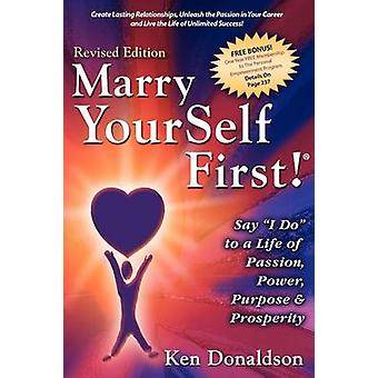 Marry YourSelf First Say I DO to a Life of Passion Power Purpose and Prosperity by Donaldson & Ken