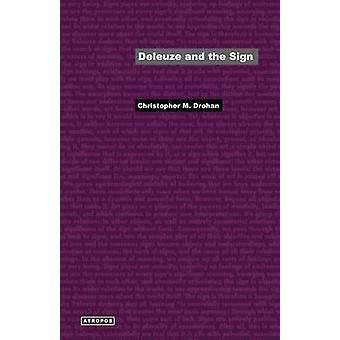 Deleuze and the Sign by Drohan & Christopher M.
