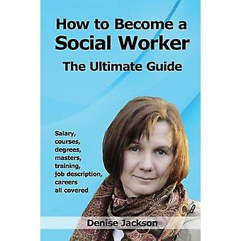 How to Become a Social Worker by Jackson & Denise