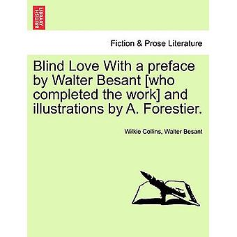 Blind Love With a preface by Walter Besant who completed the work and illustrations by A. Forestier. by Collins & Wilkie