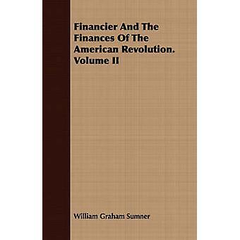 Financier And The Finances Of The American Revolution. Volume II by Sumner & William Graham