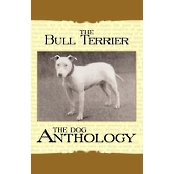 The Bull Terrier  A Dog Anthology A Vintage Dog Books Breed Classic by Various