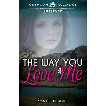 The Way You Love Me by Thereault & Janis Lee