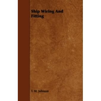 Ship Wiring And Fitting by Johnson & T. M.