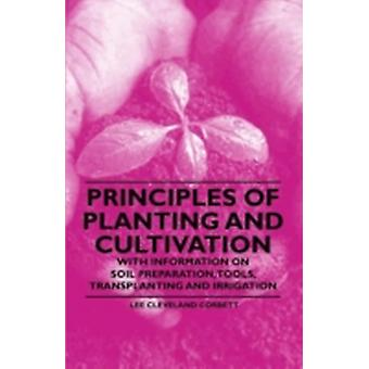 Principles of Planting and Cultivation  With Information on Soil Preparation Tools Transplanting and Irrigation by Corbett & Lee Cleveland