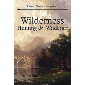 Wilderness Hunting and Wildcraft by Whelen & Townsend