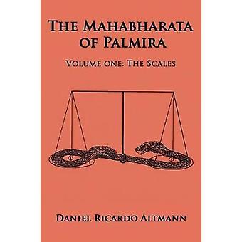 The Mahabharata of Palmira Volume One The Scales by Altmann & Daniel Ricardo