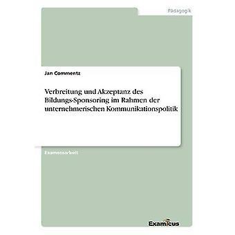 Verbreitung und Akzeptanz des BildungsSponsoring im Rahmen der unternehmerischen Kommunikationspolitik by Commentz & Jan