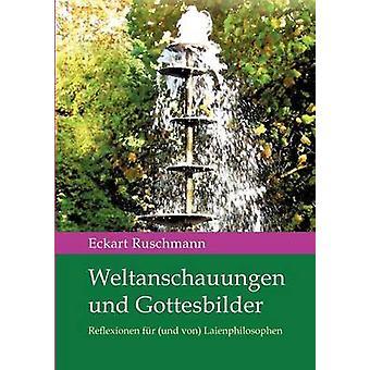 Weltanschauungen und Gottesbilder by Ruschmann & Eckart