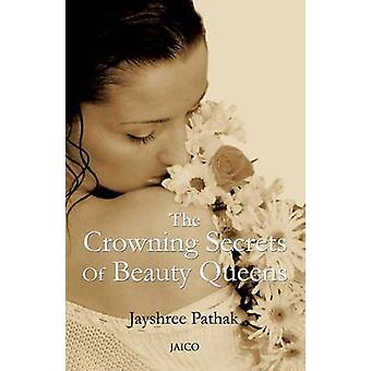 The Crowning Secrets Of Beauty Queens by Pathak & Jayshree
