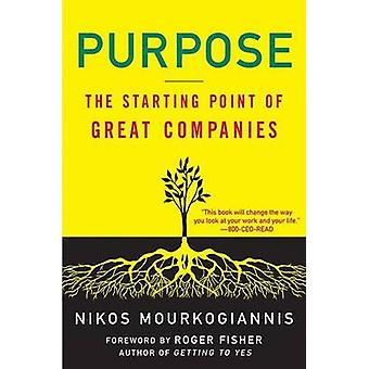 Purpose The Starting Point of Great Companies by Mourkogiannis & Nikos