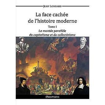 La face cache de lhistoire moderne I by Lombard & Jean