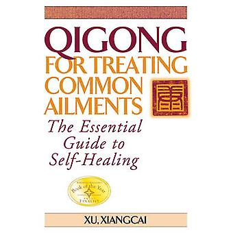 Qigong for Treating Common Ailments  The Essential Guide to Self Healing by Xiangcai Xu