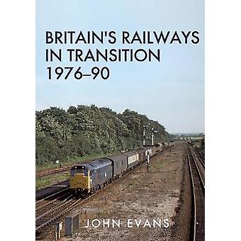 Britain's Railways in Transition 1976-90 by John Evans - 978144568267